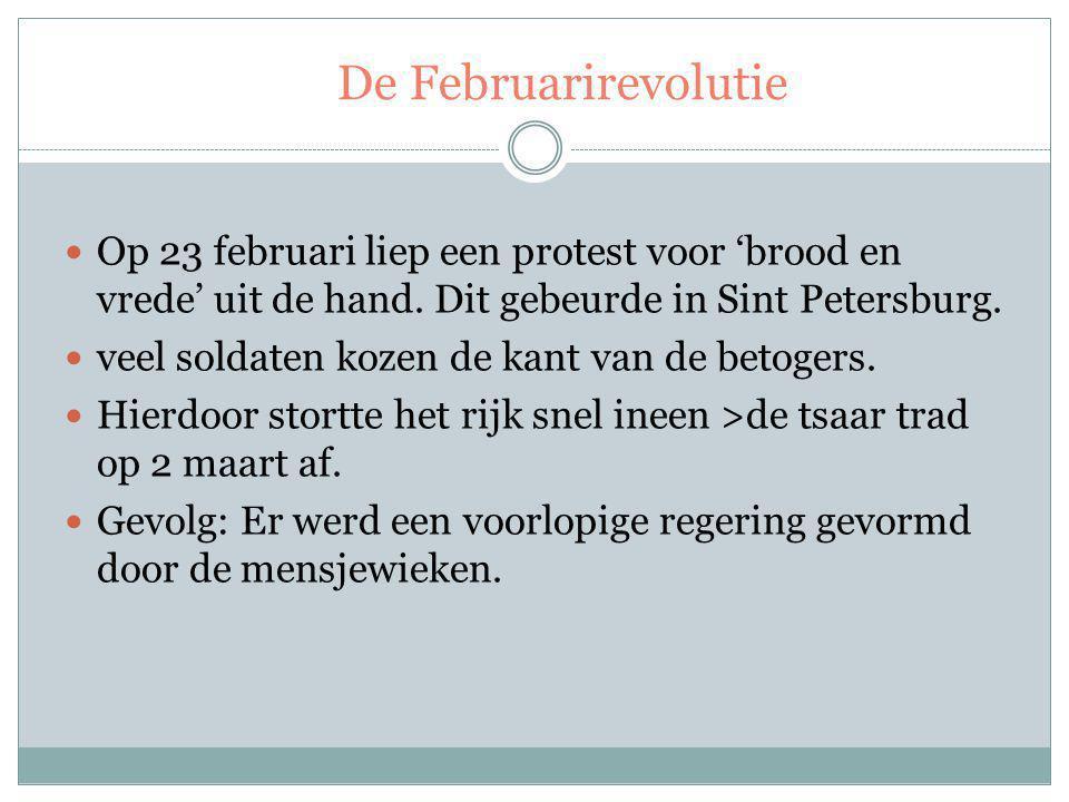 De Februarirevolutie Op 23 februari liep een protest voor 'brood en vrede' uit de hand.