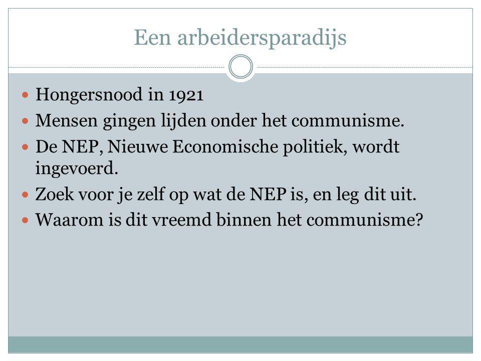 Een arbeidersparadijs Hongersnood in 1921 Mensen gingen lijden onder het communisme. De NEP, Nieuwe Economische politiek, wordt ingevoerd. Zoek voor j