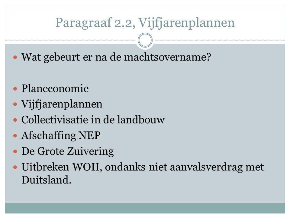 Paragraaf 2.2, Vijfjarenplannen Wat gebeurt er na de machtsovername? Planeconomie Vijfjarenplannen Collectivisatie in de landbouw Afschaffing NEP De G