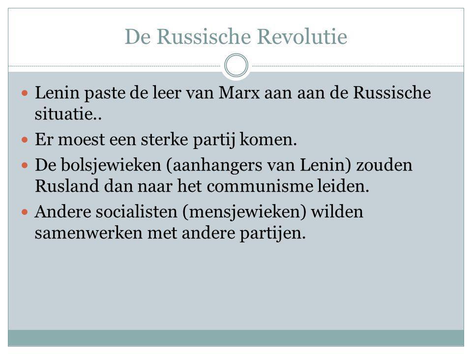 De Russische Revolutie Lenin paste de leer van Marx aan aan de Russische situatie.. Er moest een sterke partij komen. De bolsjewieken (aanhangers van