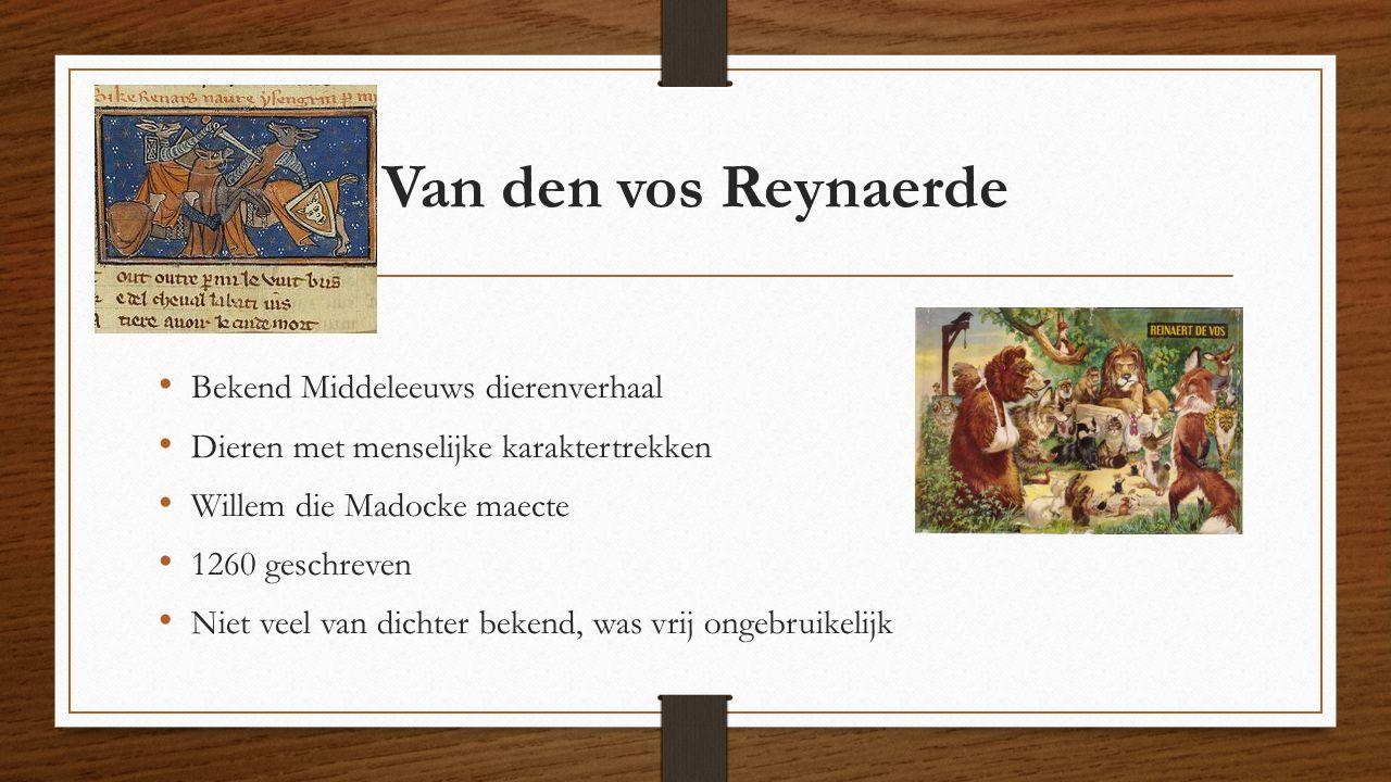 Van den vos Reynaerde Bekend Middeleeuws dierenverhaal Dieren met menselijke karaktertrekken Willem die Madocke maecte 1260 geschreven Niet veel van d