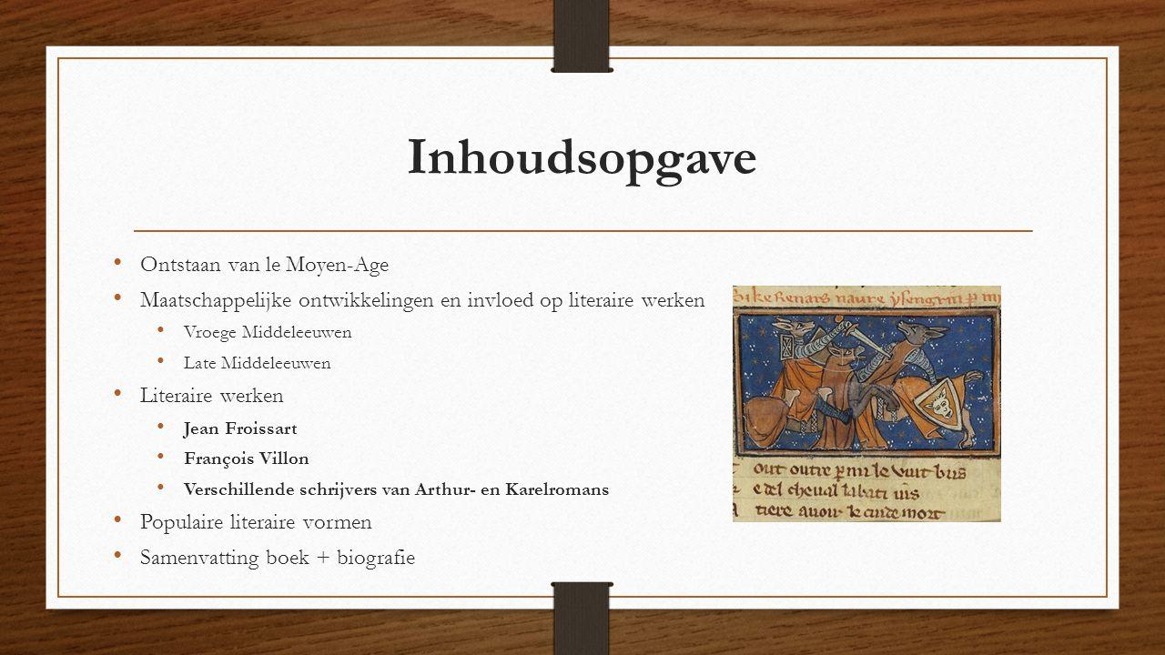 Inhoudsopgave Ontstaan van le Moyen-Age Maatschappelijke ontwikkelingen en invloed op literaire werken Vroege Middeleeuwen Late Middeleeuwen Literaire