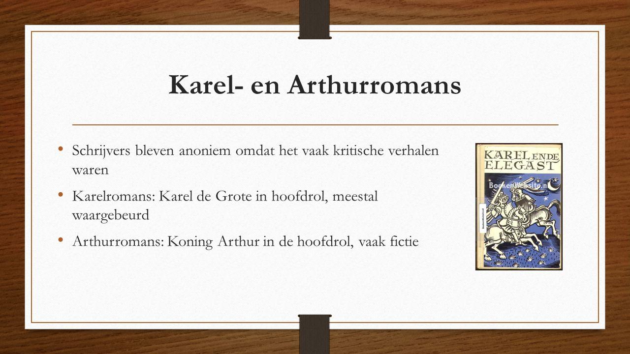 Schrijvers bleven anoniem omdat het vaak kritische verhalen waren Karelromans: Karel de Grote in hoofdrol, meestal waargebeurd Arthurromans: Koning Ar