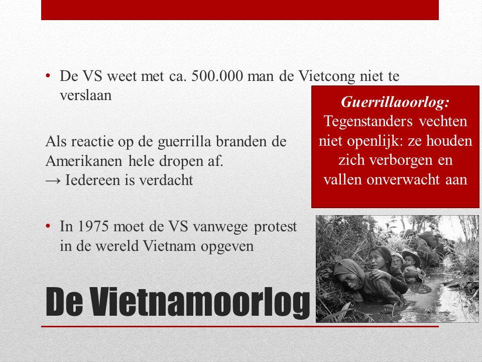 De Vietnamoorlog De VS weet met ca. 500.000 man de Vietcong niet te verslaan Als reactie op de guerrilla branden de Amerikanen hele dropen af. → Ieder