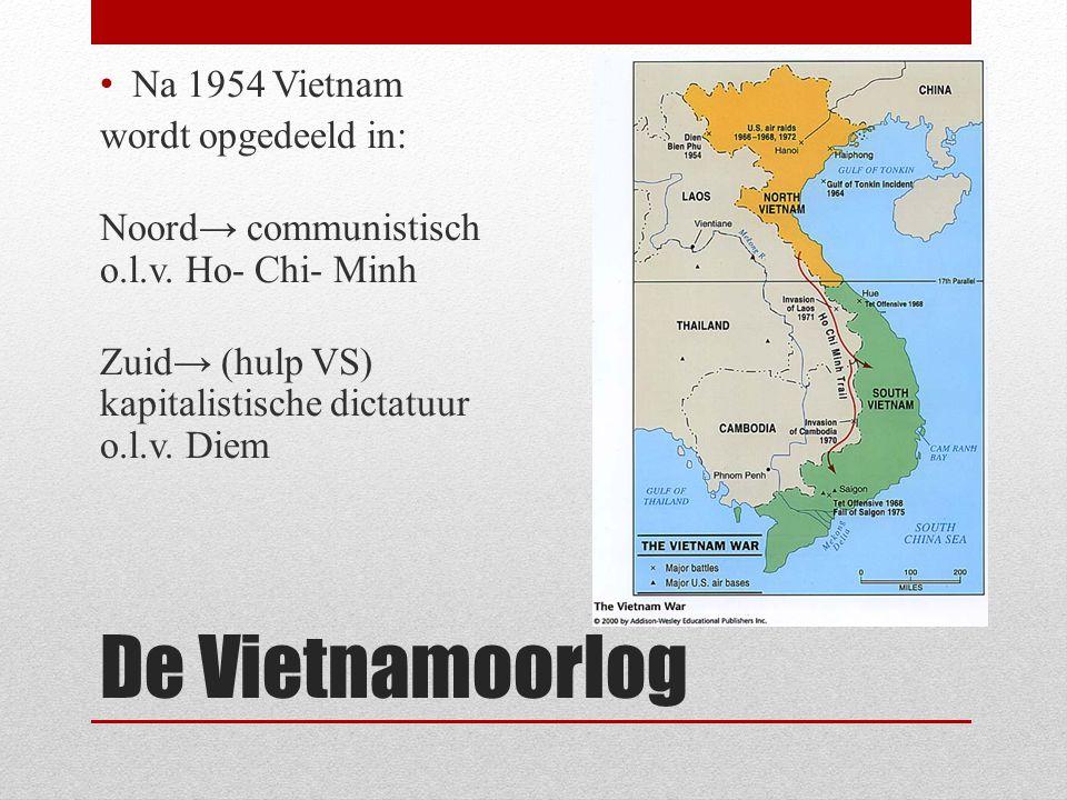 De Vietnamoorlog Na 1954 Vietnam wordt opgedeeld in: Noord→ communistisch o.l.v. Ho- Chi- Minh Zuid→ (hulp VS) kapitalistische dictatuur o.l.v. Diem