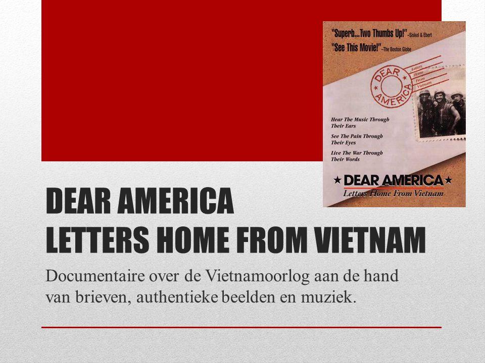 DEAR AMERICA LETTERS HOME FROM VIETNAM Documentaire over de Vietnamoorlog aan de hand van brieven, authentieke beelden en muziek.