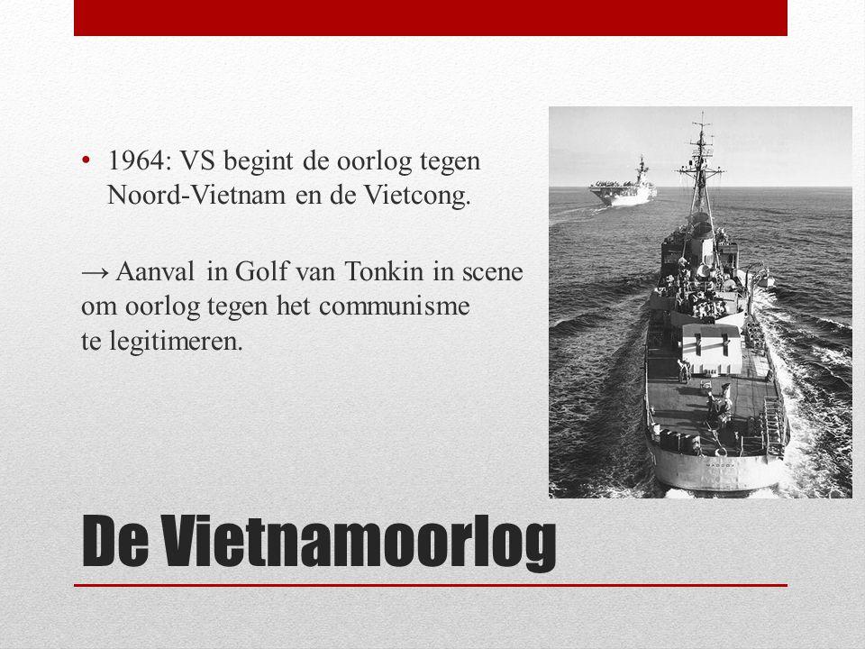 De Vietnamoorlog 1964: VS begint de oorlog tegen Noord-Vietnam en de Vietcong. → Aanval in Golf van Tonkin in scene om oorlog tegen het communisme te