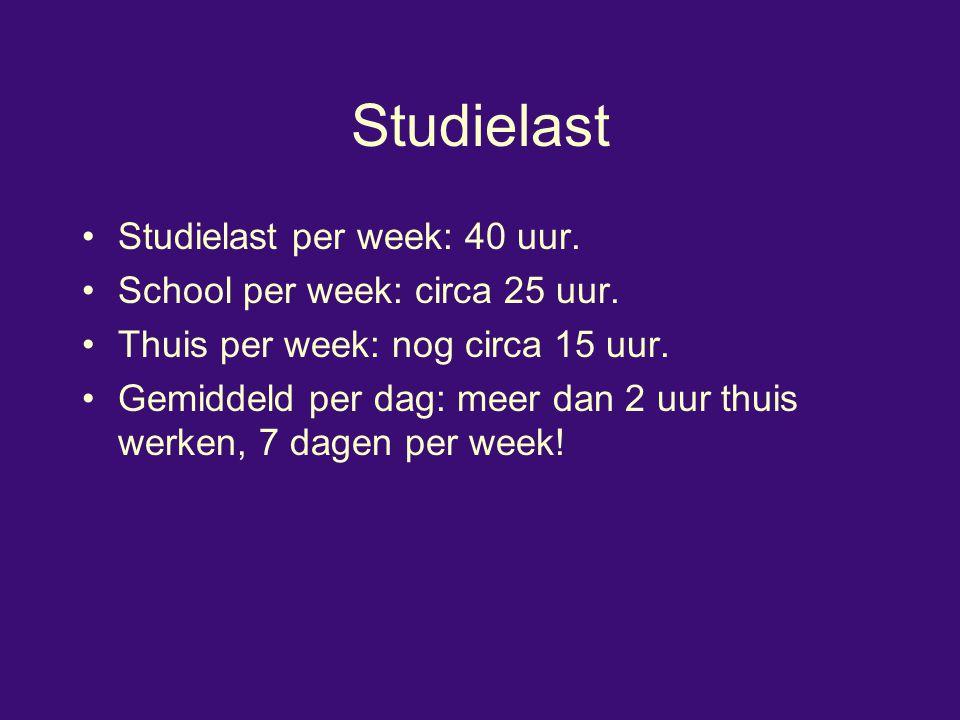 Studielast Studielast per week: 40 uur. School per week: circa 25 uur. Thuis per week: nog circa 15 uur. Gemiddeld per dag: meer dan 2 uur thuis werke