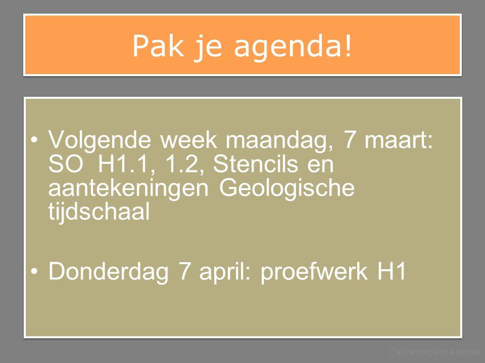 Pak je agenda! Volgende week maandag, 7 maart: SO H1.1, 1.2, Stencils en aantekeningen Geologische tijdschaal Donderdag 7 april: proefwerk H1 Volgende
