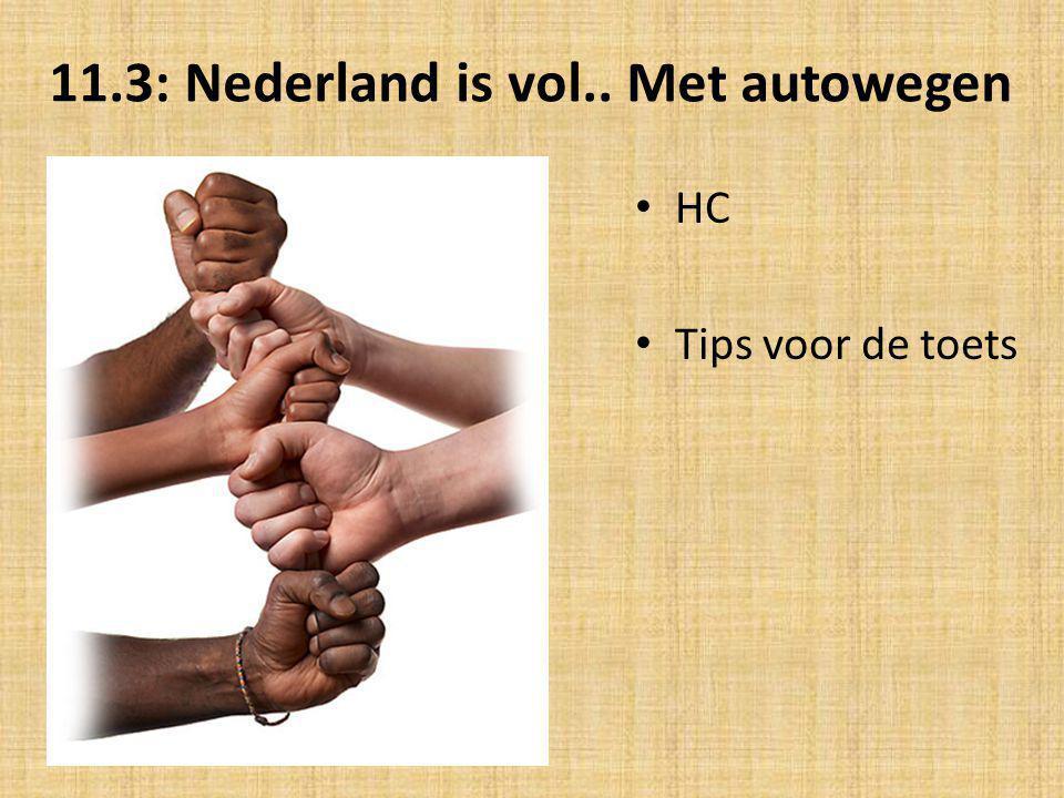 11.3: Nederland is vol.. Met autowegen HC Tips voor de toets