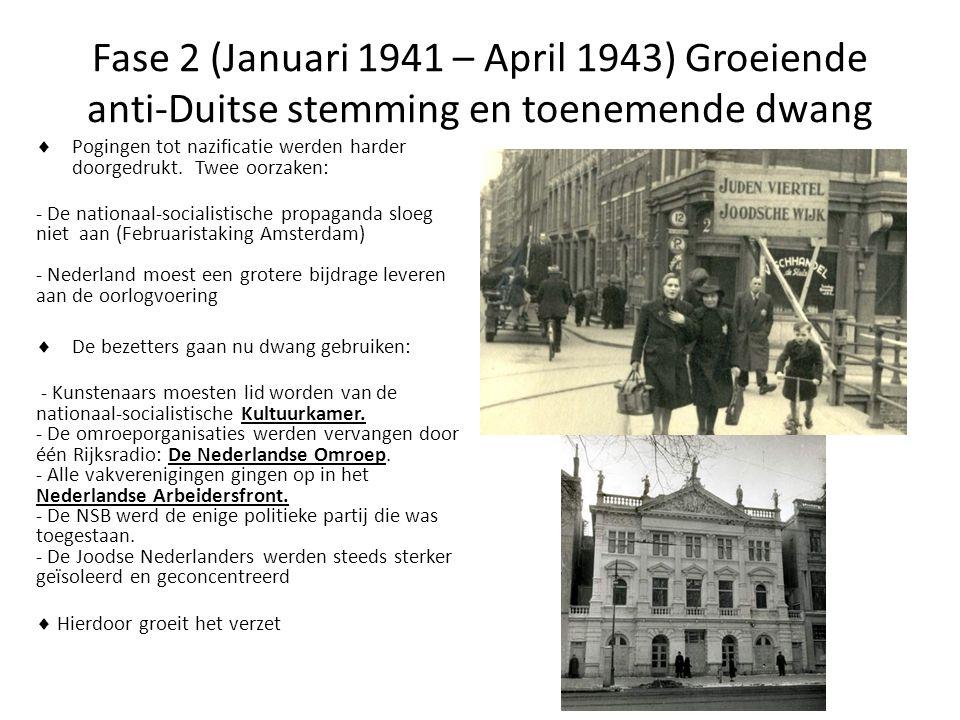 Fase 2 (Januari 1941 – April 1943) Groeiende anti-Duitse stemming en toenemende dwang  Pogingen tot nazificatie werden harder doorgedrukt. Twee oorza