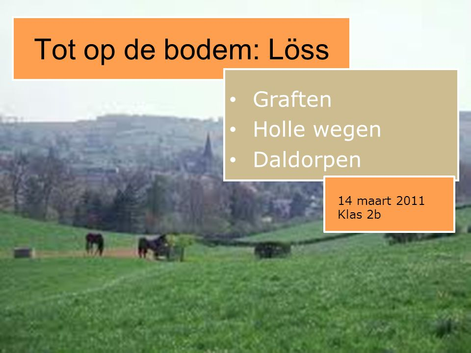 Tot op de bodem: Löss Graften Holle wegen Daldorpen 14 maart 2011 Klas 2b