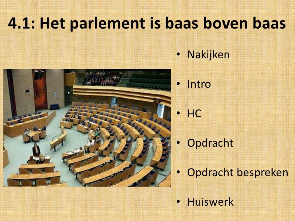 4.1: Het parlement is baas boven baas Nakijken Intro HC Opdracht Opdracht bespreken Huiswerk