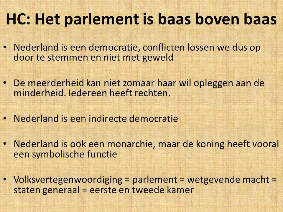 HC: Het parlement is baas boven baas Nederland is een democratie, conflicten lossen we dus op door te stemmen en niet met geweld De meerderheid kan niet zomaar haar wil opleggen aan de minderheid.