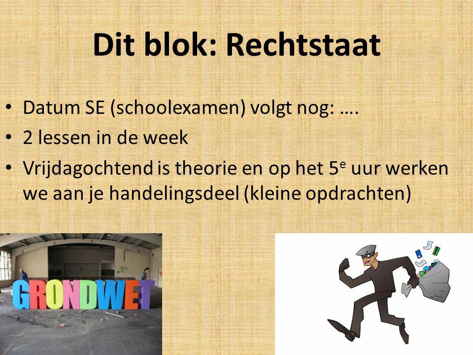 Dit blok: Rechtstaat Datum SE (schoolexamen) volgt nog: ….
