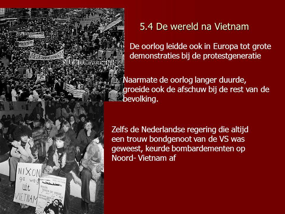 5.4 De wereld na Vietnam De oorlog leidde ook in Europa tot grote demonstraties bij de protestgeneratie Naarmate de oorlog langer duurde, groeide ook