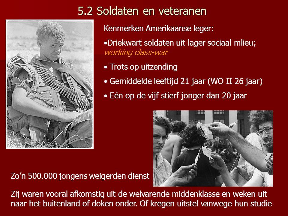 5.2 Soldaten en veteranen Kenmerken Amerikaanse leger: Driekwart soldaten uit lager sociaal mlieu; working class-war Trots op uitzending Gemiddelde le