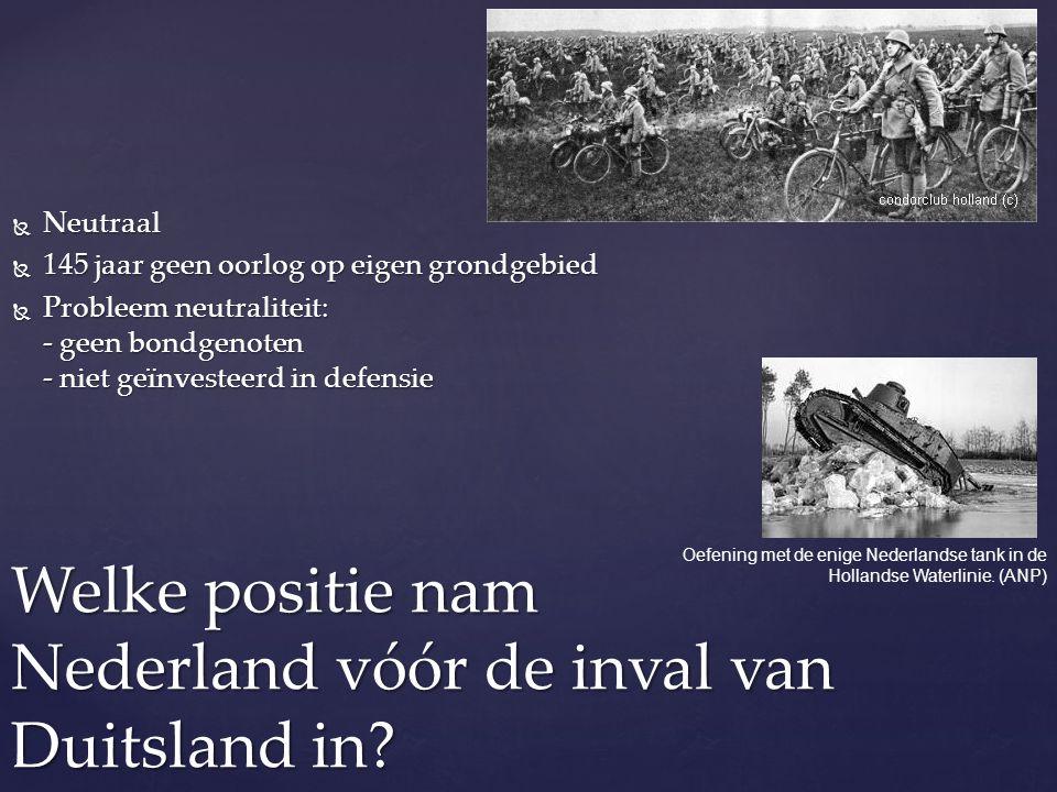  Neutraal  145 jaar geen oorlog op eigen grondgebied  Probleem neutraliteit: - geen bondgenoten - niet geïnvesteerd in defensie Welke positie nam N