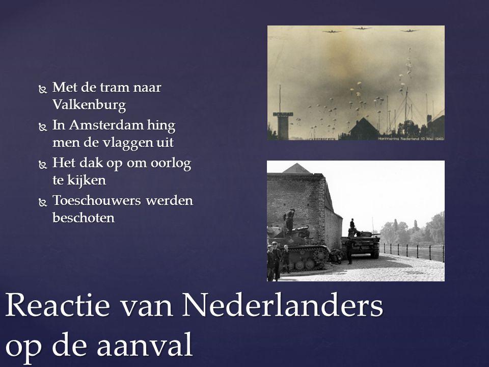 Reactie van Nederlanders op de aanval  Met de tram naar Valkenburg  In Amsterdam hing men de vlaggen uit  Het dak op om oorlog te kijken  Toeschou