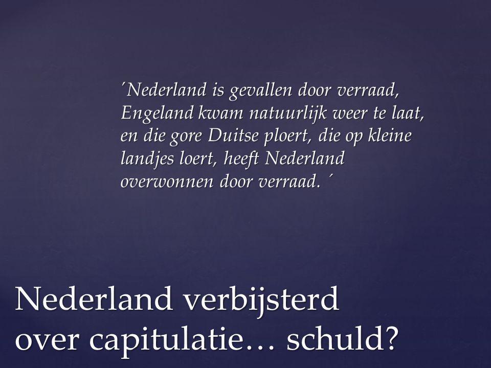 ´Nederland is gevallen door verraad, Engeland kwam natuurlijk weer te laat, en die gore Duitse ploert, die op kleine landjes loert, heeft Nederland ov