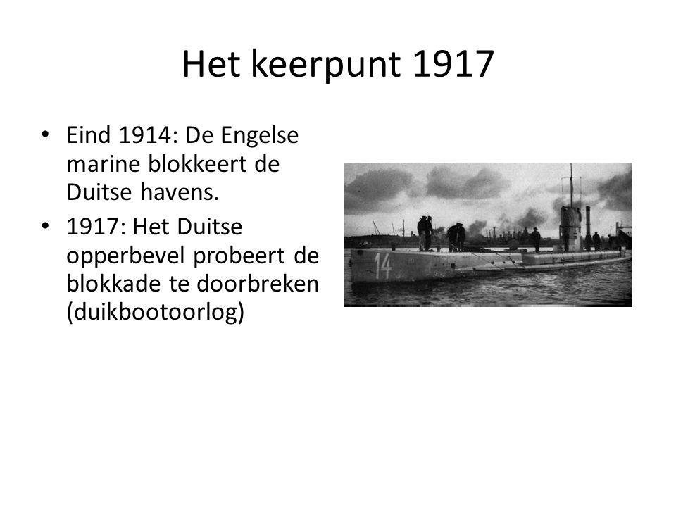 Het keerpunt 1917 Eind 1914: De Engelse marine blokkeert de Duitse havens. 1917: Het Duitse opperbevel probeert de blokkade te doorbreken (duikbootoor