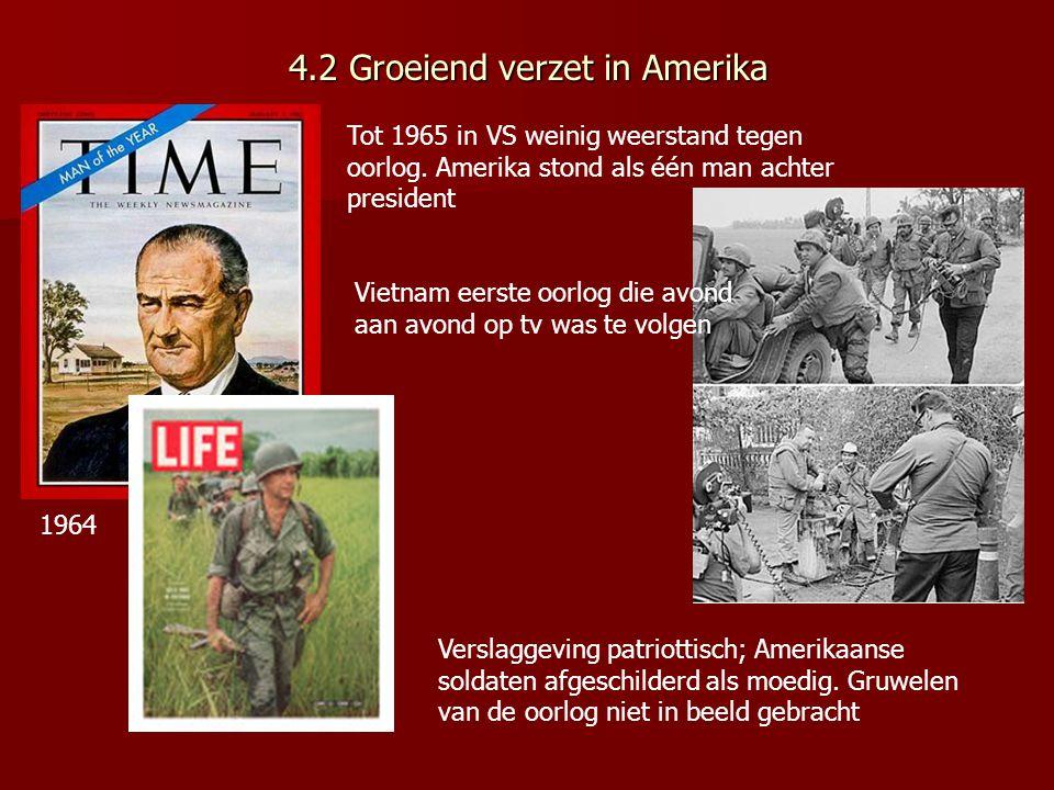 4.2 Groeiend verzet in Amerika Tot 1965 in VS weinig weerstand tegen oorlog. Amerika stond als één man achter president 1964 Verslaggeving patriottisc