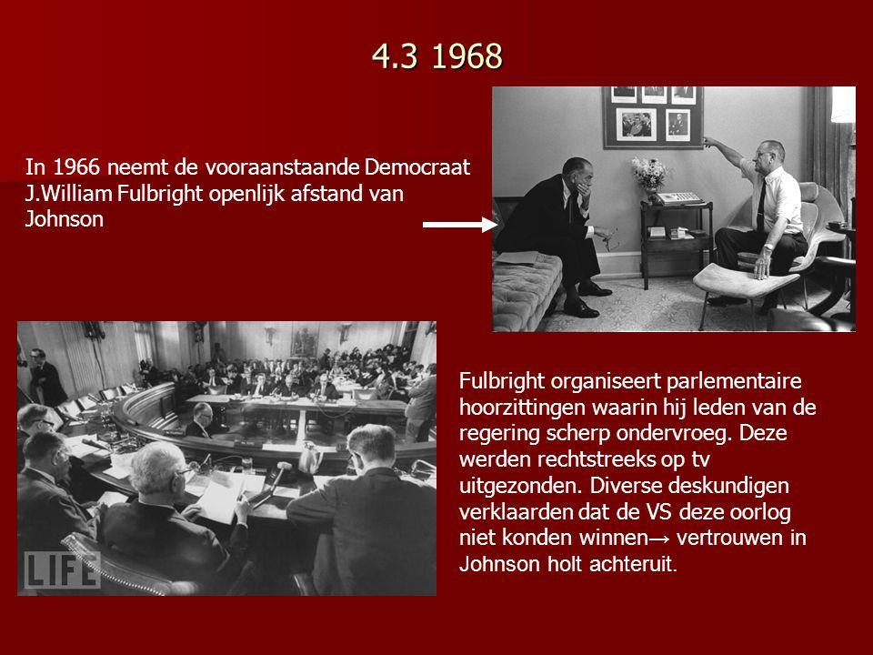 4.3 1968 In 1966 neemt de vooraanstaande Democraat J.William Fulbright openlijk afstand van Johnson Fulbright organiseert parlementaire hoorzittingen