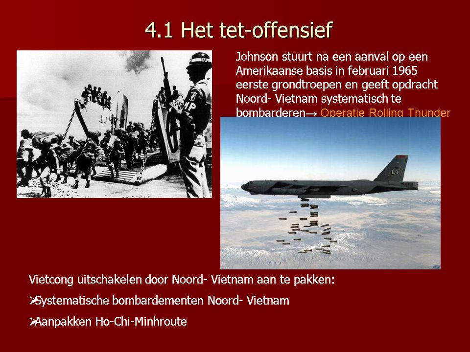 4.1 Het tet-offensief 4.1 Het tet-offensief Johnson stuurt na een aanval op een Amerikaanse basis in februari 1965 eerste grondtroepen en geeft opdrac