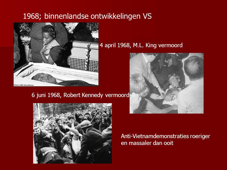1968; binnenlandse ontwikkelingen VS 4 april 1968, M.L. King vermoord 6 juni 1968, Robert Kennedy vermoord Anti-Vietnamdemonstraties roeriger en massa