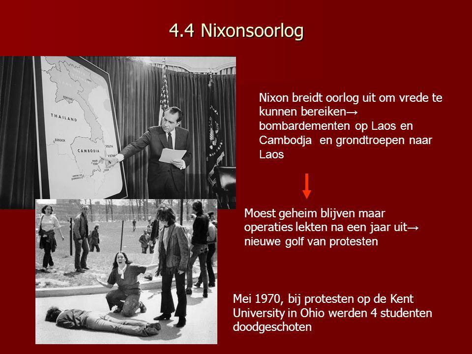 4.4 Nixonsoorlog Nixon breidt oorlog uit om vrede te kunnen bereiken → bombardementen op Laos en Cambodja en grondtroepen naar Laos Moest geheim blijv