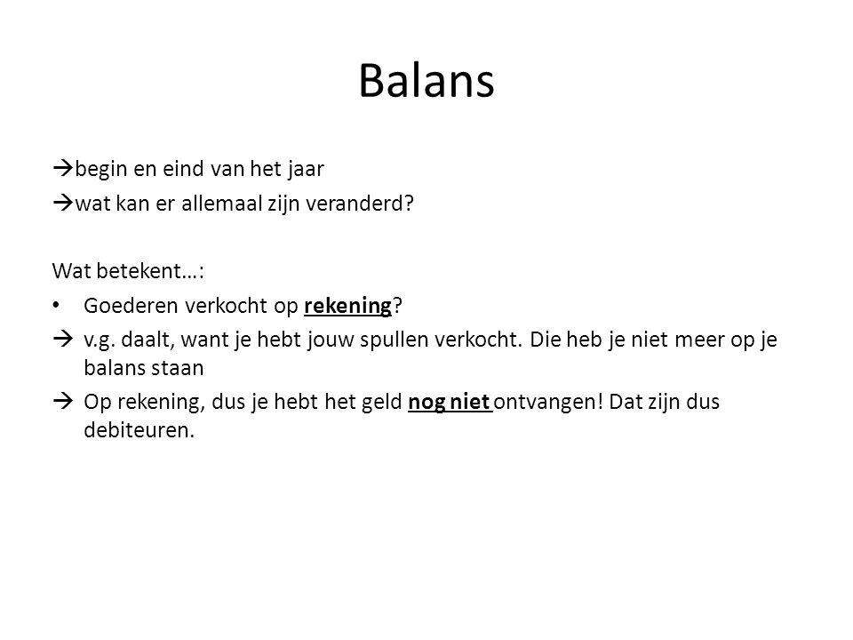 Balans  begin en eind van het jaar  wat kan er allemaal zijn veranderd? Wat betekent…: Goederen verkocht op rekening?  v.g. daalt, want je hebt jou