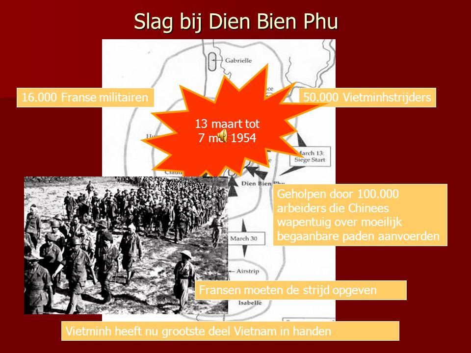 2.3 Het vertrek van de Fransen 1954 Bij Dien Bien Phu vindt een grote slag plaats tussen de Vietminh en het Franse leger De VS betaalde op dat moment