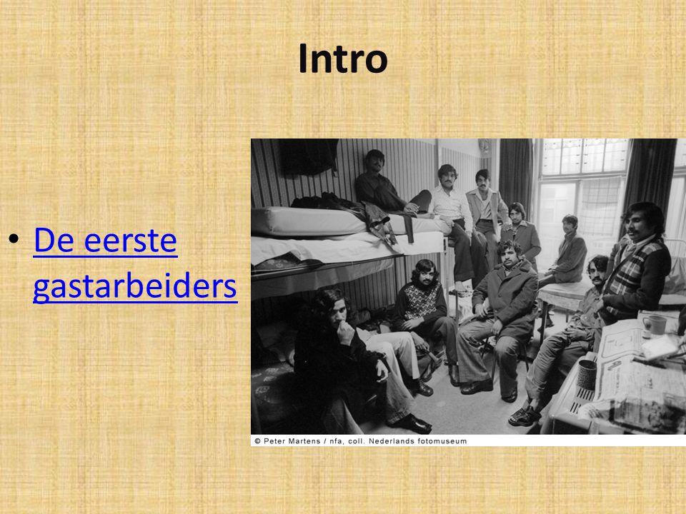 Intro De eerste gastarbeiders De eerste gastarbeiders