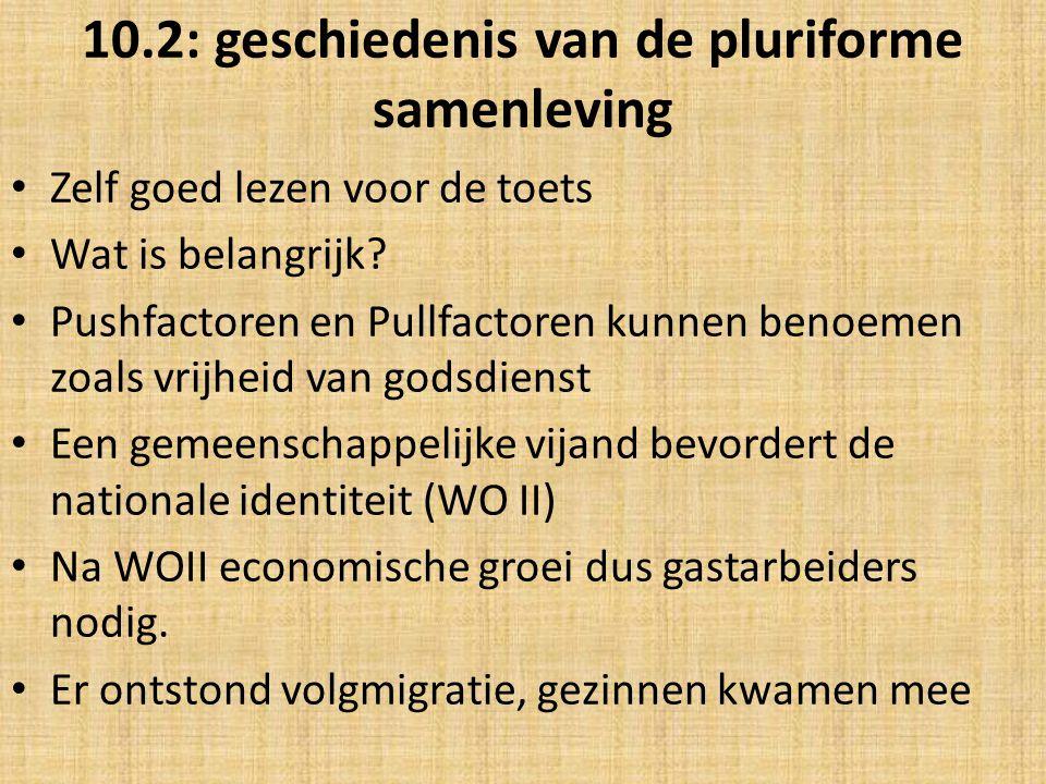 10.2: geschiedenis van de pluriforme samenleving Zelf goed lezen voor de toets Wat is belangrijk? Pushfactoren en Pullfactoren kunnen benoemen zoals v