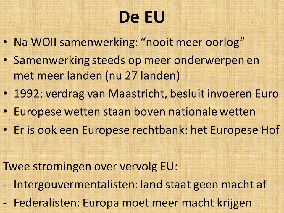 """De EU Na WOII samenwerking: """"nooit meer oorlog"""" Samenwerking steeds op meer onderwerpen en met meer landen (nu 27 landen) 1992: verdrag van Maastricht"""
