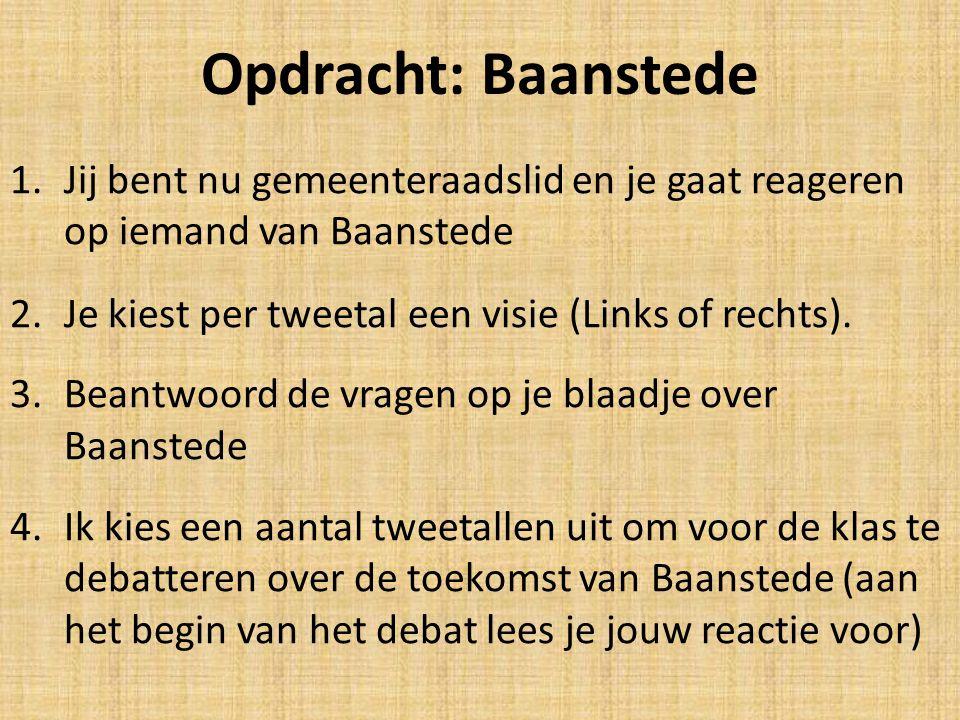 Opdracht: Baanstede 1.Jij bent nu gemeenteraadslid en je gaat reageren op iemand van Baanstede 2.Je kiest per tweetal een visie (Links of rechts).