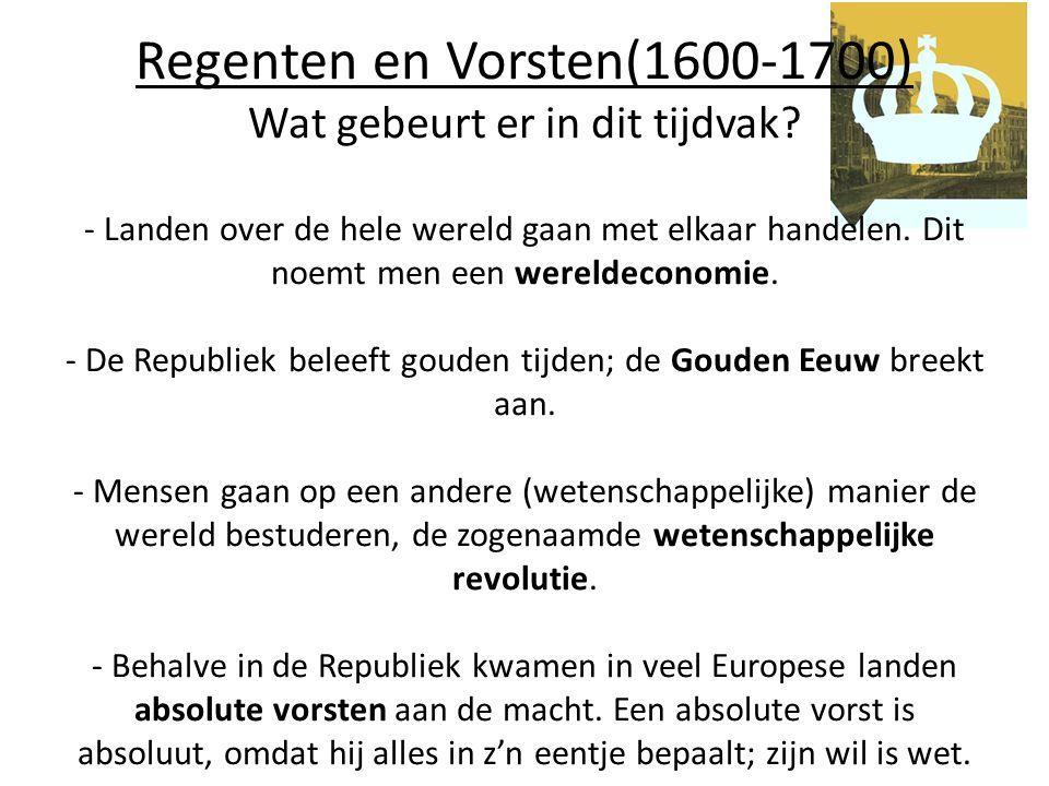 Regenten en Vorsten(1600-1700) Wat gebeurt er in dit tijdvak? - Landen over de hele wereld gaan met elkaar handelen. Dit noemt men een wereldeconomie.