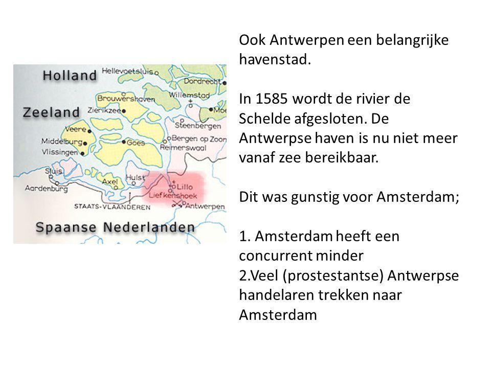 Ook Antwerpen een belangrijke havenstad. In 1585 wordt de rivier de Schelde afgesloten. De Antwerpse haven is nu niet meer vanaf zee bereikbaar. Dit w