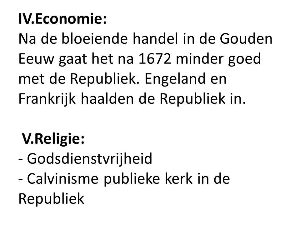 IV.Economie: Na de bloeiende handel in de Gouden Eeuw gaat het na 1672 minder goed met de Republiek.
