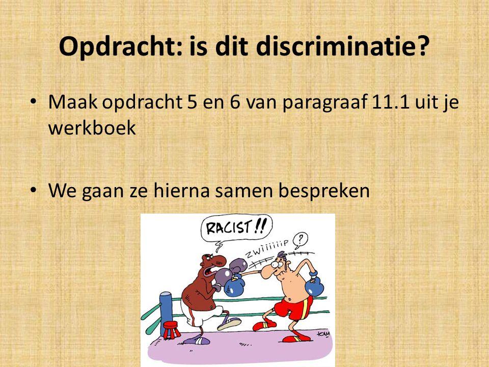 Opdracht: is dit discriminatie? Maak opdracht 5 en 6 van paragraaf 11.1 uit je werkboek We gaan ze hierna samen bespreken
