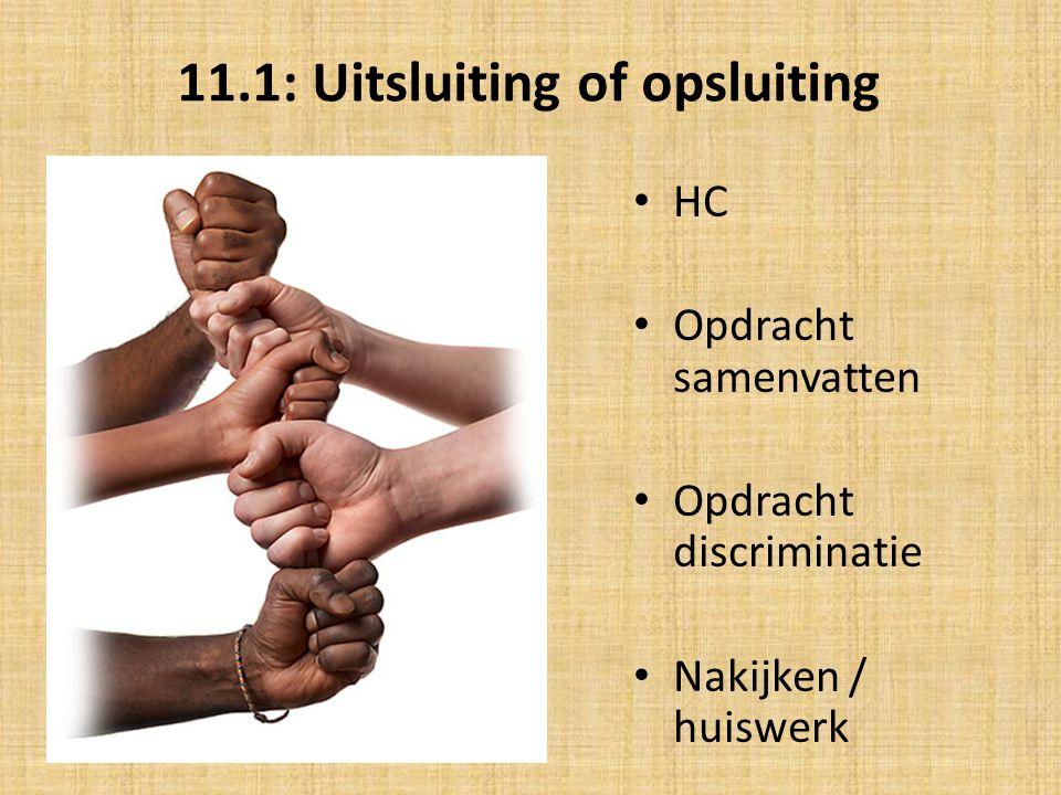 11.1: Uitsluiting of opsluiting HC Opdracht samenvatten Opdracht discriminatie Nakijken / huiswerk