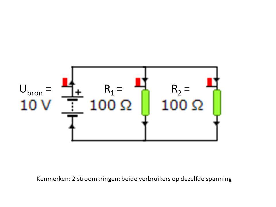 R 1 =R 2 = Kenmerken: 2 stroomkringen; beide verbruikers op dezelfde spanning U bron =