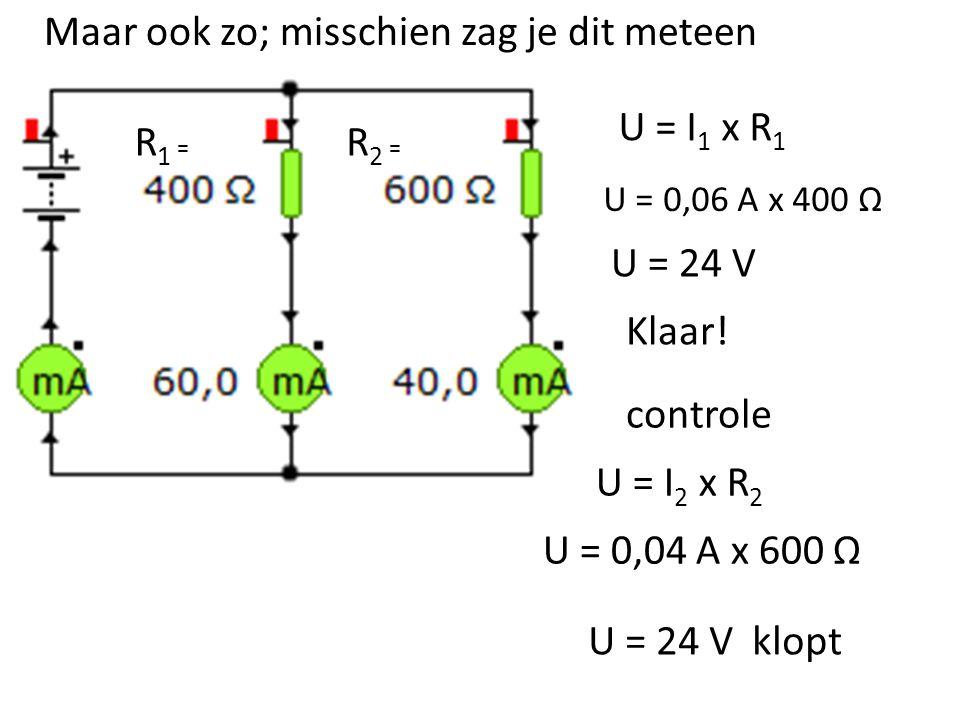 R 1 = R 2 = Maar ook zo; misschien zag je dit meteen U = I 1 x R 1 U = 0,06 A x 400 Ω U = 24 V Klaar! controle U = I 2 x R 2 U = 0,04 A x 600 Ω U = 24
