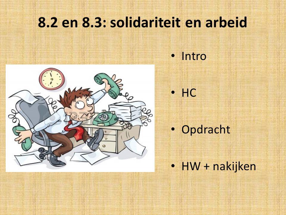 8.2 en 8.3: solidariteit en arbeid Intro HC Opdracht HW + nakijken