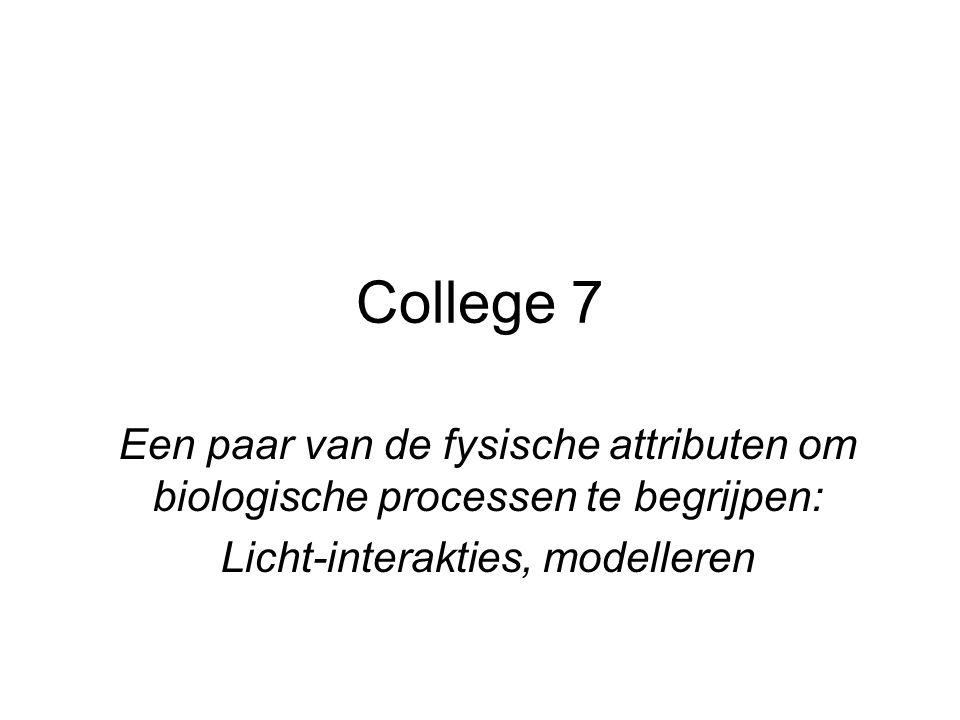 College 7 Een paar van de fysische attributen om biologische processen te begrijpen: Licht-interakties, modelleren