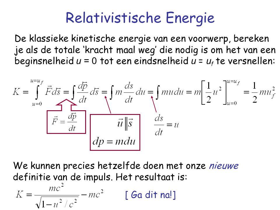 Relativistische Energie De klassieke kinetische energie van een voorwerp, bereken je als de totale 'kracht maal weg' die nodig is om het van een begin