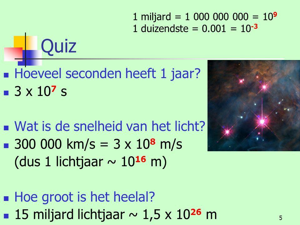 5 Quiz Hoeveel seconden heeft 1 jaar.3 x 10 7 s Wat is de snelheid van het licht.