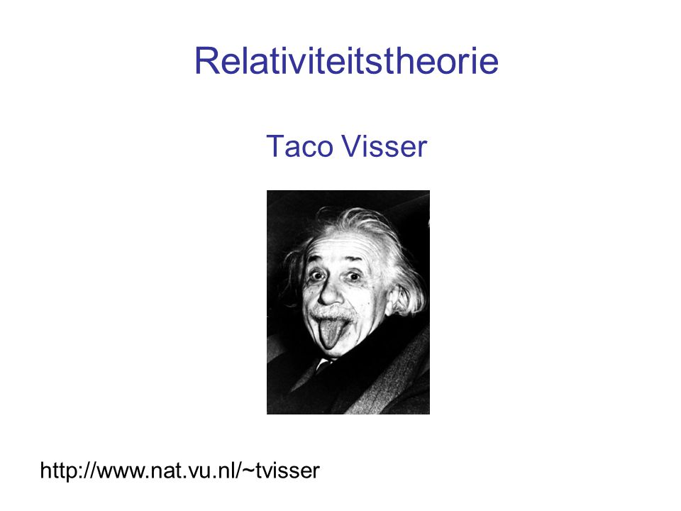 Relativiteitstheorie Taco Visser http://www.nat.vu.nl/~tvisser