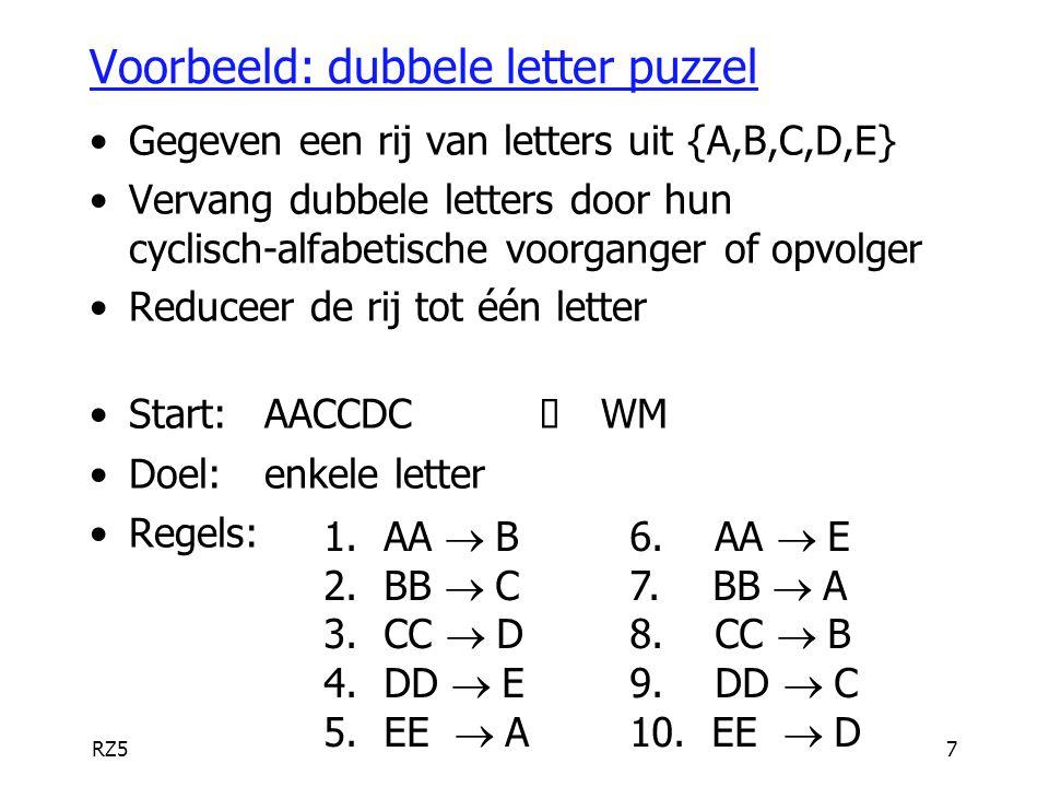 RZ57 Voorbeeld: dubbele letter puzzel Gegeven een rij van letters uit {A,B,C,D,E} Vervang dubbele letters door hun cyclisch-alfabetische voorganger of