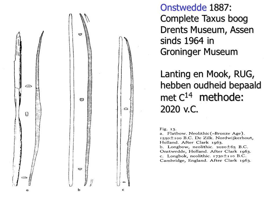 Onstwedde 1887: Complete Taxus boog Drents Museum, Assen sinds 1964 in Groninger Museum Lanting en Mook, RUG, hebben oudheid bepaald met C 14 methode: